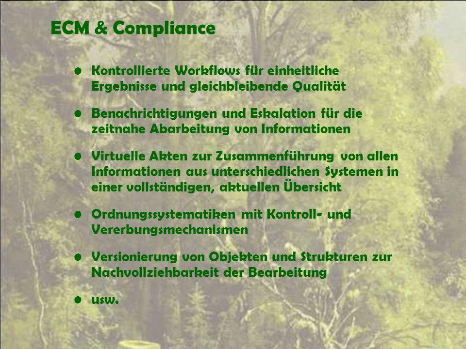 ECM & Compliance Kontrollierte Workflows für einheitliche Ergebnisse und gleichbleibende Qualität Benachrichtigungen und Eskalation für die zeitnahe A