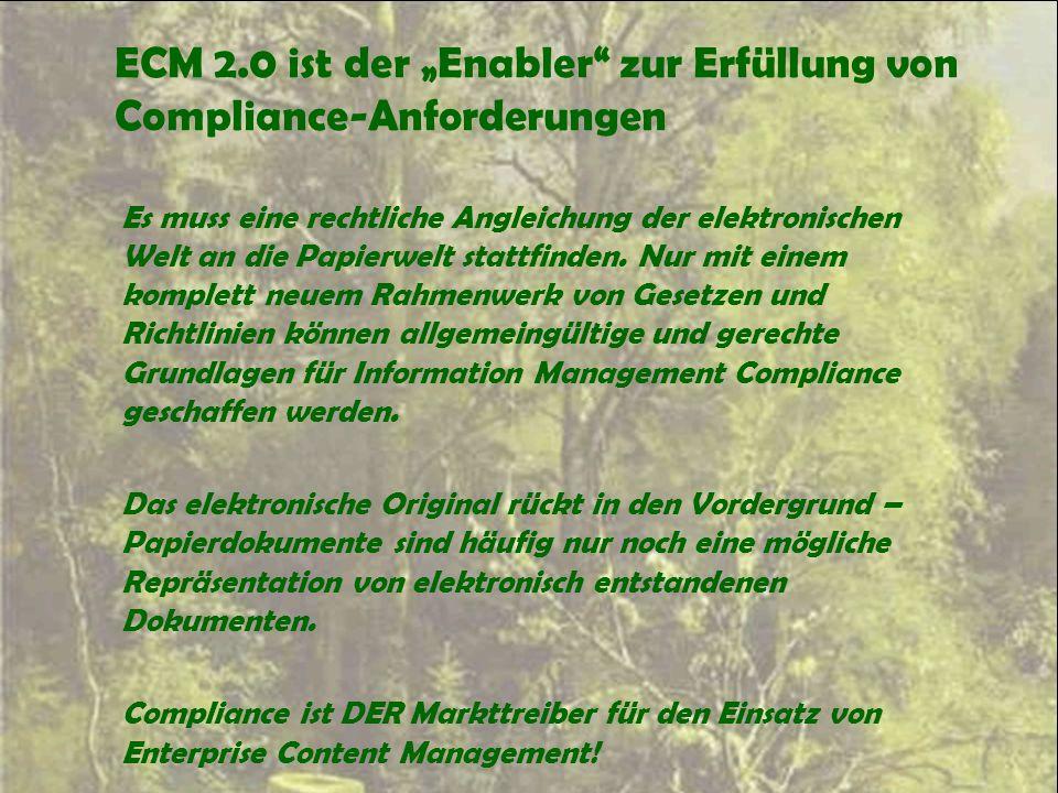 """ECM 2.0 ist der """"Enabler"""" zur Erfüllung von Compliance-Anforderungen Es muss eine rechtliche Angleichung der elektronischen Welt an die Papierwelt sta"""