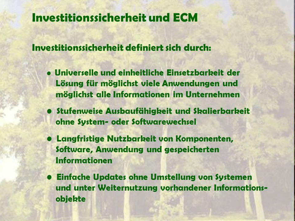 Investitionssicherheit und ECM Investitionssicherheit definiert sich durch: Universelle und einheitliche Einsetzbarkeit der Lösung für möglichst viele