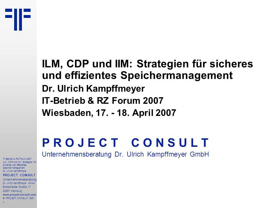 1 IT-Betrieb & RZ Forum 2007 ILM, CDP und IIM: Strategien für sicheres und effizientes Speichermanagement Dr.