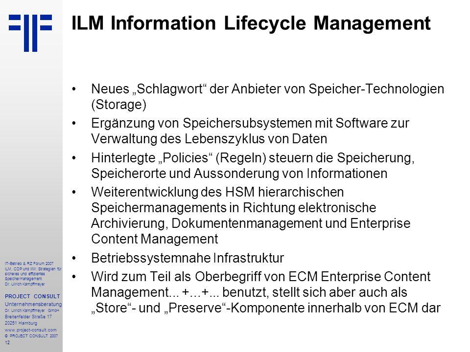 12 IT-Betrieb & RZ Forum 2007 ILM, CDP und IIM: Strategien für sicheres und effizientes Speichermanagement Dr.