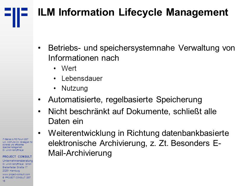 16 IT-Betrieb & RZ Forum 2007 ILM, CDP und IIM: Strategien für sicheres und effizientes Speichermanagement Dr.