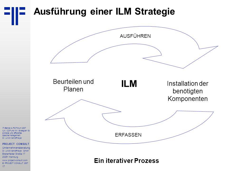 17 IT-Betrieb & RZ Forum 2007 ILM, CDP und IIM: Strategien für sicheres und effizientes Speichermanagement Dr.