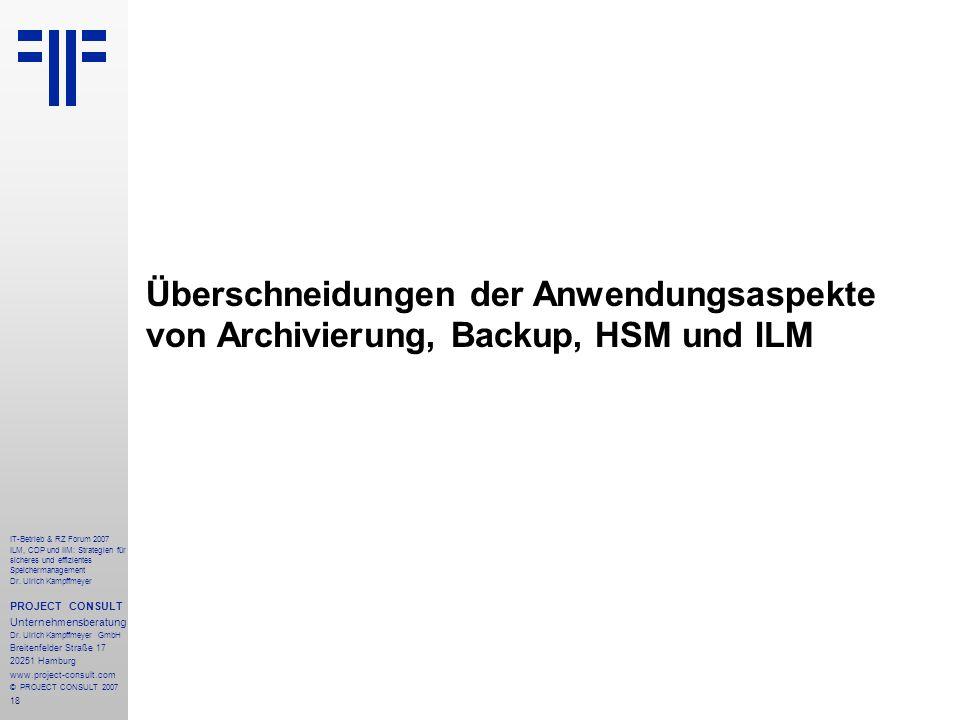18 IT-Betrieb & RZ Forum 2007 ILM, CDP und IIM: Strategien für sicheres und effizientes Speichermanagement Dr.