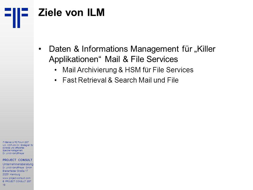 19 IT-Betrieb & RZ Forum 2007 ILM, CDP und IIM: Strategien für sicheres und effizientes Speichermanagement Dr.
