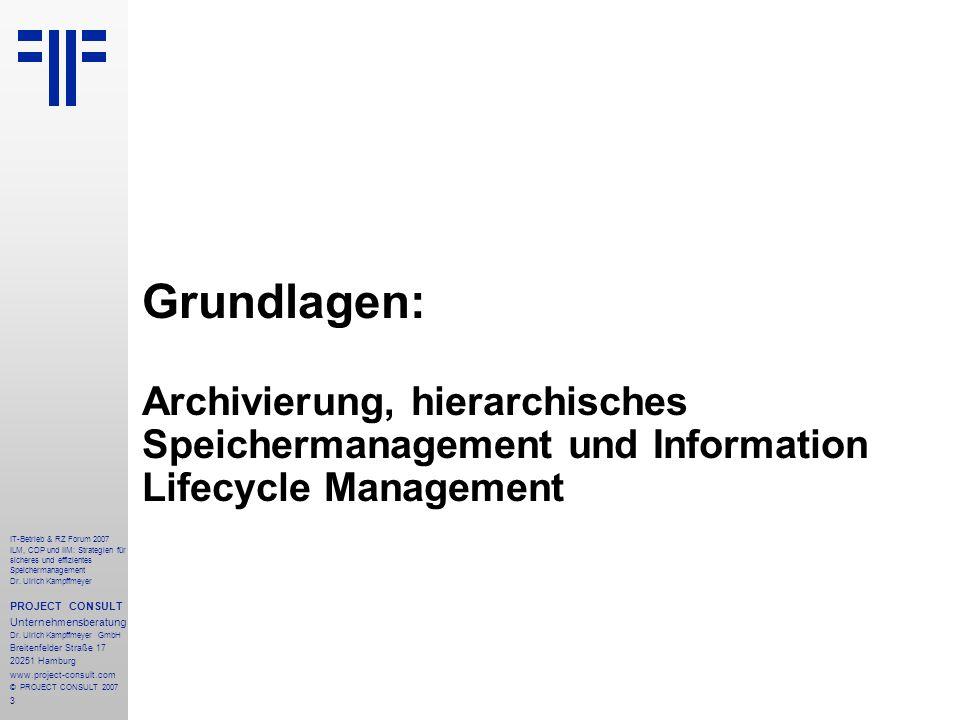 3 IT-Betrieb & RZ Forum 2007 ILM, CDP und IIM: Strategien für sicheres und effizientes Speichermanagement Dr.