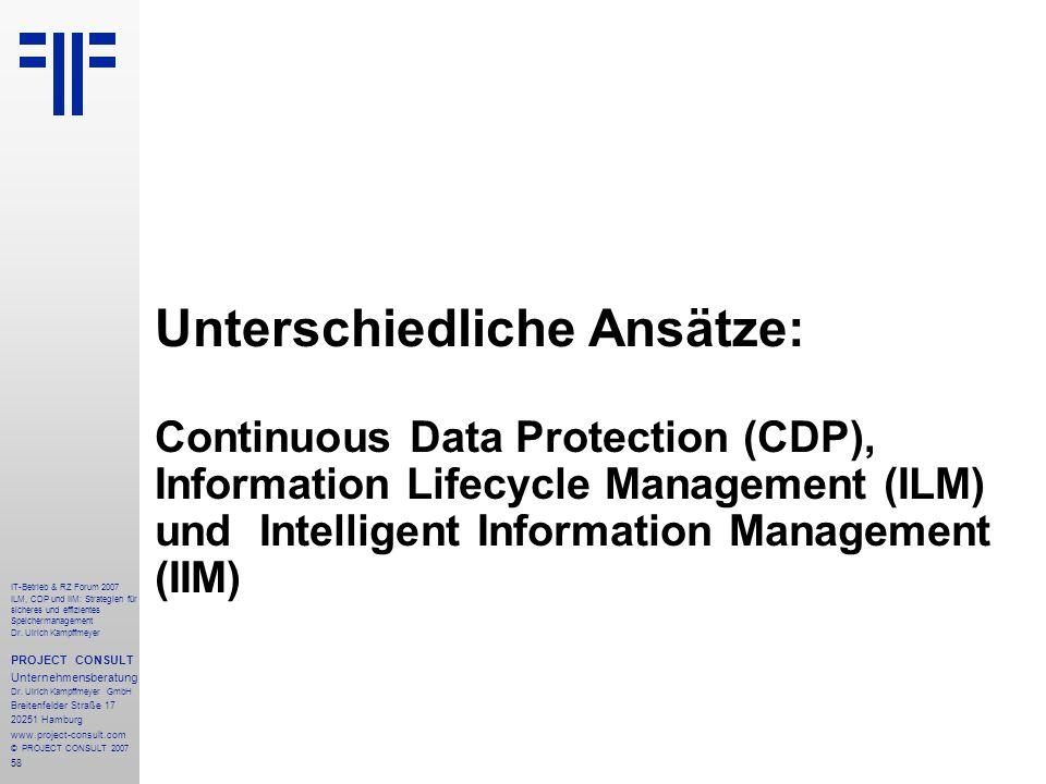 58 IT-Betrieb & RZ Forum 2007 ILM, CDP und IIM: Strategien für sicheres und effizientes Speichermanagement Dr.