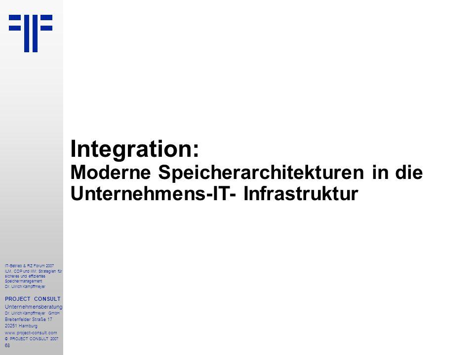 68 IT-Betrieb & RZ Forum 2007 ILM, CDP und IIM: Strategien für sicheres und effizientes Speichermanagement Dr.