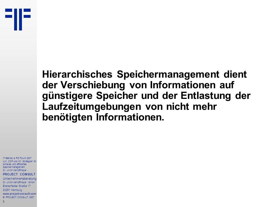 8 IT-Betrieb & RZ Forum 2007 ILM, CDP und IIM: Strategien für sicheres und effizientes Speichermanagement Dr.