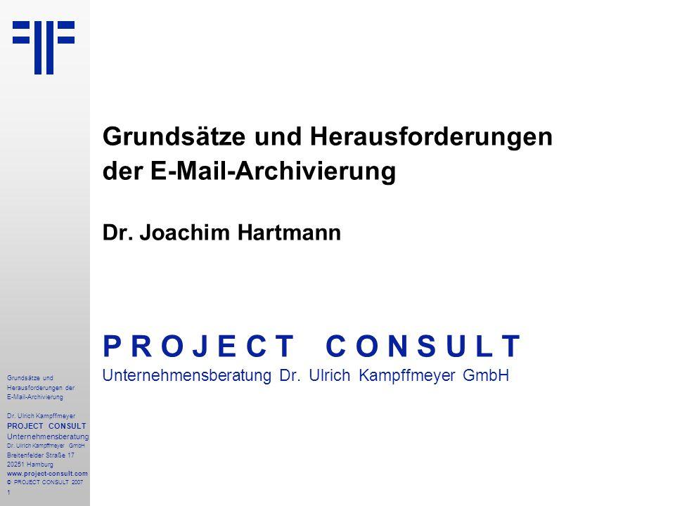 1 Grundsätze und Herausforderungen der E-Mail-Archivierung Dr. Ulrich Kampffmeyer PROJECT CONSULT Unternehmensberatung Dr. Ulrich Kampffmeyer GmbH Bre