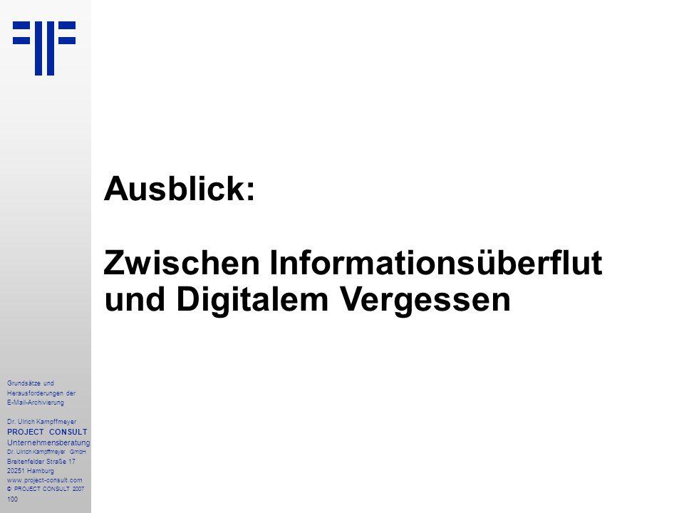 100 Grundsätze und Herausforderungen der E-Mail-Archivierung Dr. Ulrich Kampffmeyer PROJECT CONSULT Unternehmensberatung Dr. Ulrich Kampffmeyer GmbH B