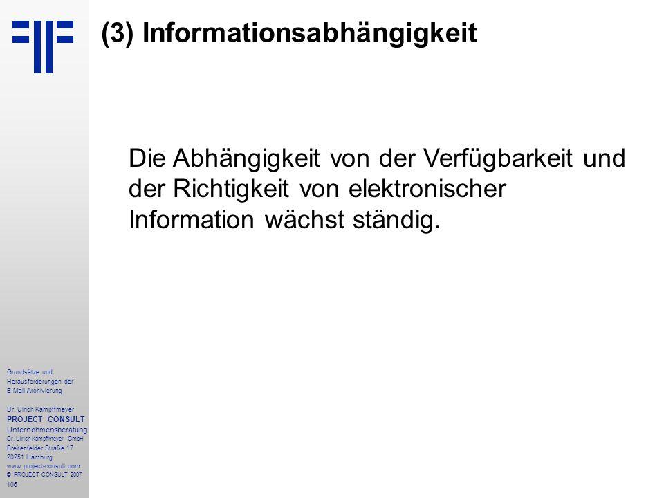 106 Grundsätze und Herausforderungen der E-Mail-Archivierung Dr. Ulrich Kampffmeyer PROJECT CONSULT Unternehmensberatung Dr. Ulrich Kampffmeyer GmbH B