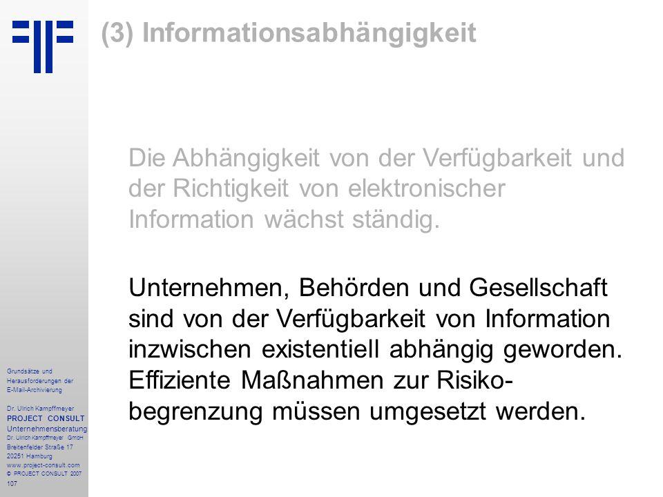 107 Grundsätze und Herausforderungen der E-Mail-Archivierung Dr. Ulrich Kampffmeyer PROJECT CONSULT Unternehmensberatung Dr. Ulrich Kampffmeyer GmbH B