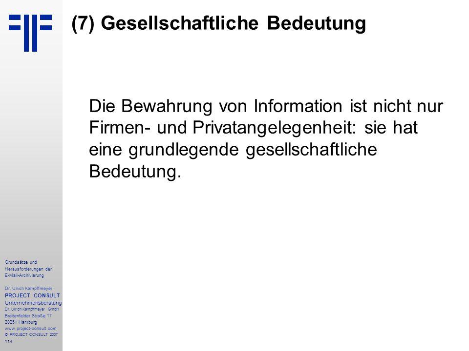 114 Grundsätze und Herausforderungen der E-Mail-Archivierung Dr. Ulrich Kampffmeyer PROJECT CONSULT Unternehmensberatung Dr. Ulrich Kampffmeyer GmbH B