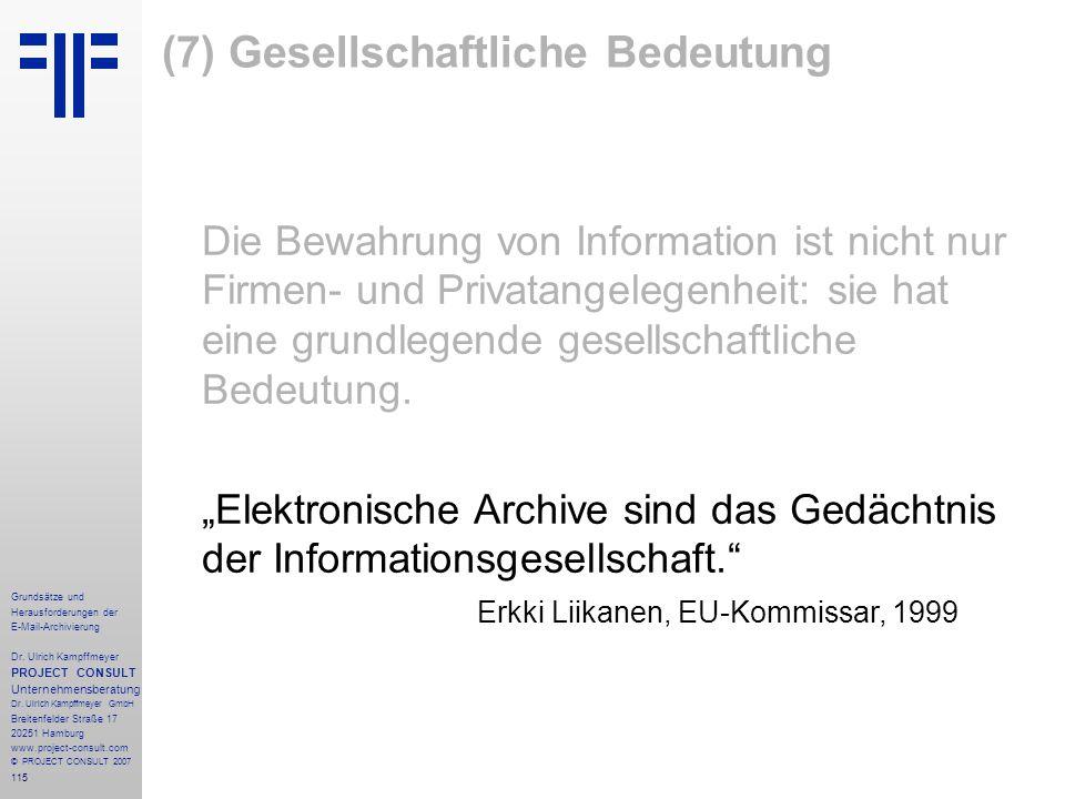 115 Grundsätze und Herausforderungen der E-Mail-Archivierung Dr. Ulrich Kampffmeyer PROJECT CONSULT Unternehmensberatung Dr. Ulrich Kampffmeyer GmbH B