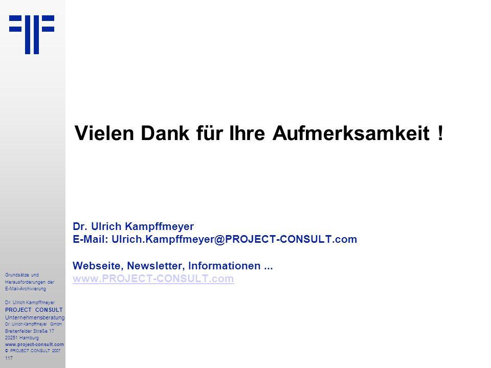 117 Grundsätze und Herausforderungen der E-Mail-Archivierung Dr. Ulrich Kampffmeyer PROJECT CONSULT Unternehmensberatung Dr. Ulrich Kampffmeyer GmbH B