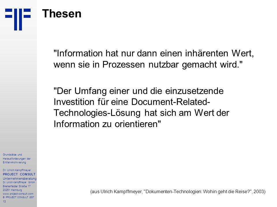 13 Grundsätze und Herausforderungen der E-Mail-Archivierung Dr. Ulrich Kampffmeyer PROJECT CONSULT Unternehmensberatung Dr. Ulrich Kampffmeyer GmbH Br