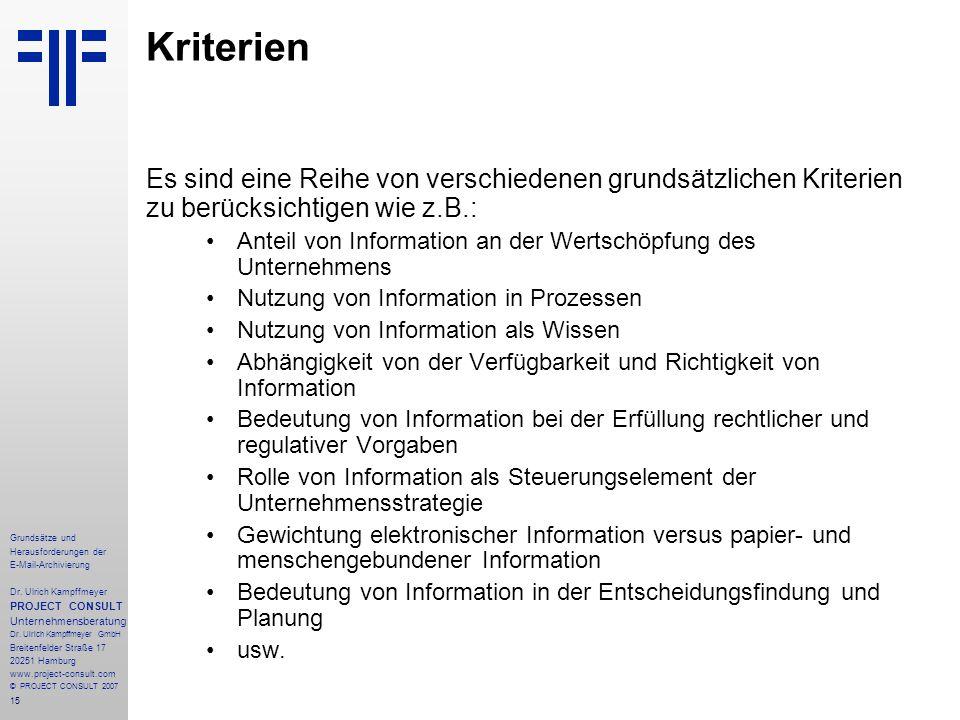 15 Grundsätze und Herausforderungen der E-Mail-Archivierung Dr. Ulrich Kampffmeyer PROJECT CONSULT Unternehmensberatung Dr. Ulrich Kampffmeyer GmbH Br