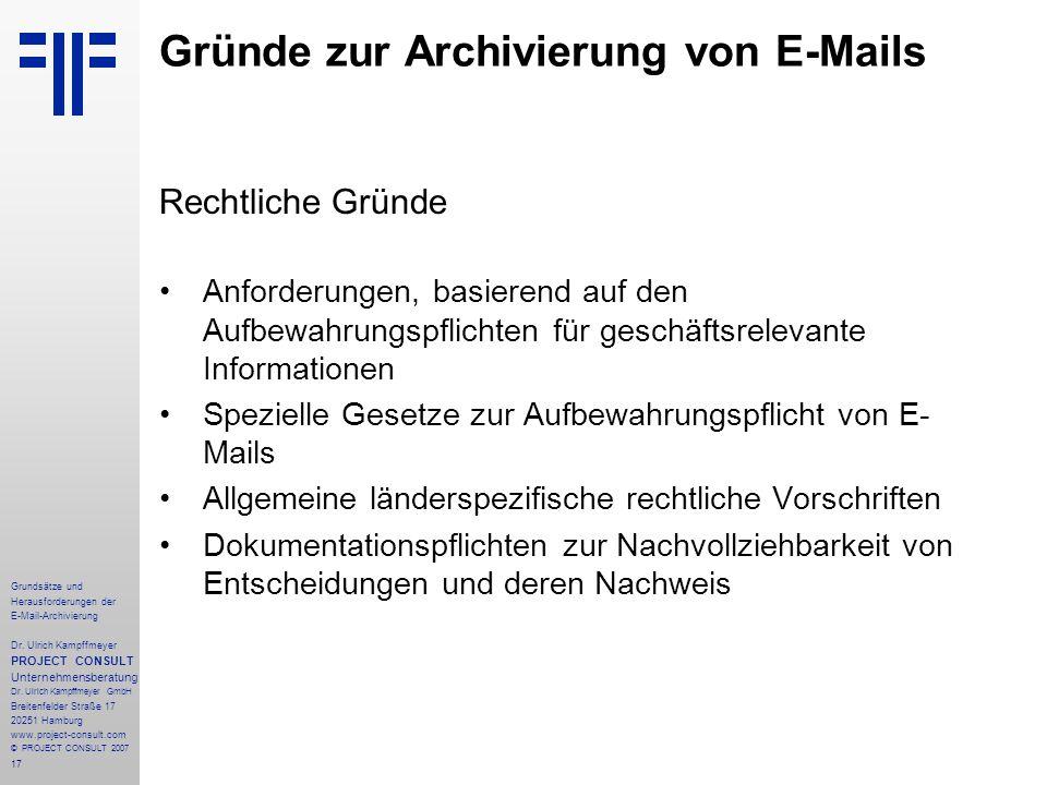 17 Grundsätze und Herausforderungen der E-Mail-Archivierung Dr. Ulrich Kampffmeyer PROJECT CONSULT Unternehmensberatung Dr. Ulrich Kampffmeyer GmbH Br