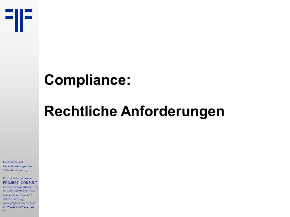 18 Grundsätze und Herausforderungen der E-Mail-Archivierung Dr. Ulrich Kampffmeyer PROJECT CONSULT Unternehmensberatung Dr. Ulrich Kampffmeyer GmbH Br