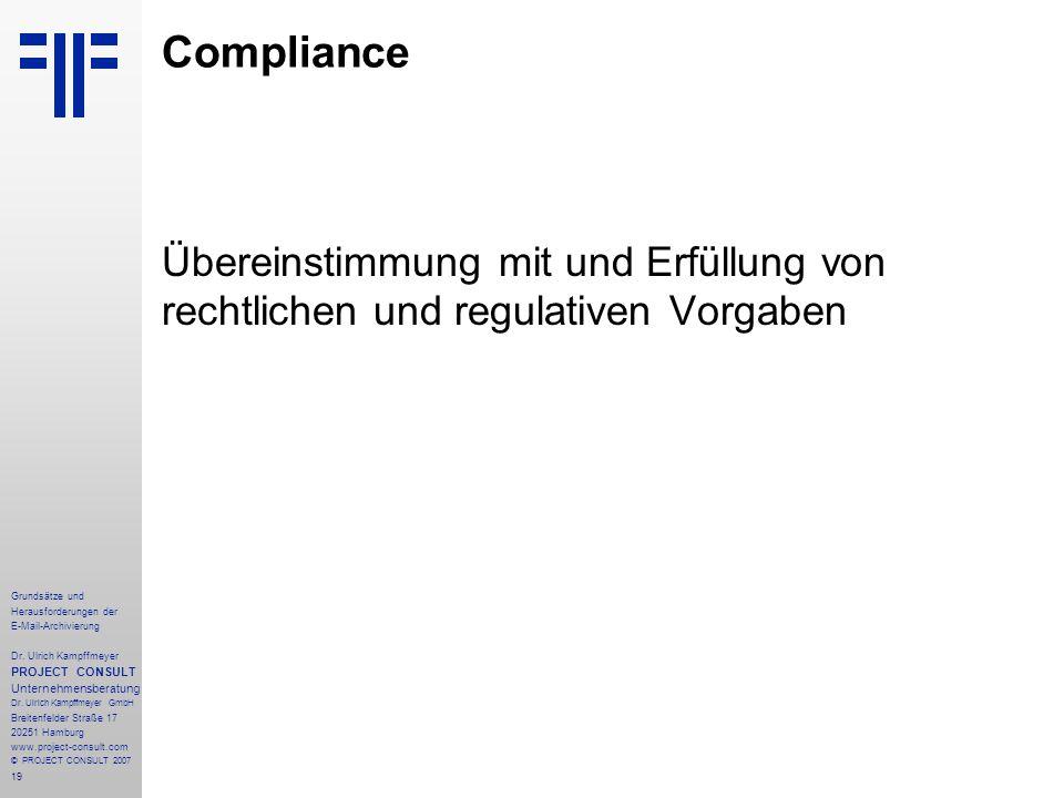 19 Grundsätze und Herausforderungen der E-Mail-Archivierung Dr. Ulrich Kampffmeyer PROJECT CONSULT Unternehmensberatung Dr. Ulrich Kampffmeyer GmbH Br