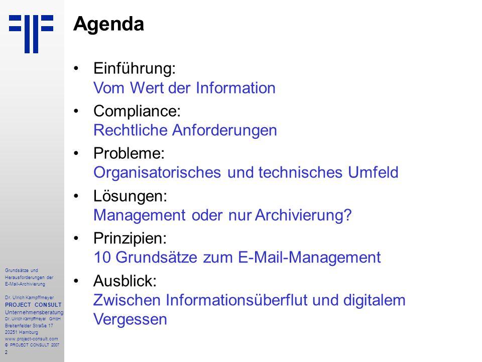2 Grundsätze und Herausforderungen der E-Mail-Archivierung Dr. Ulrich Kampffmeyer PROJECT CONSULT Unternehmensberatung Dr. Ulrich Kampffmeyer GmbH Bre