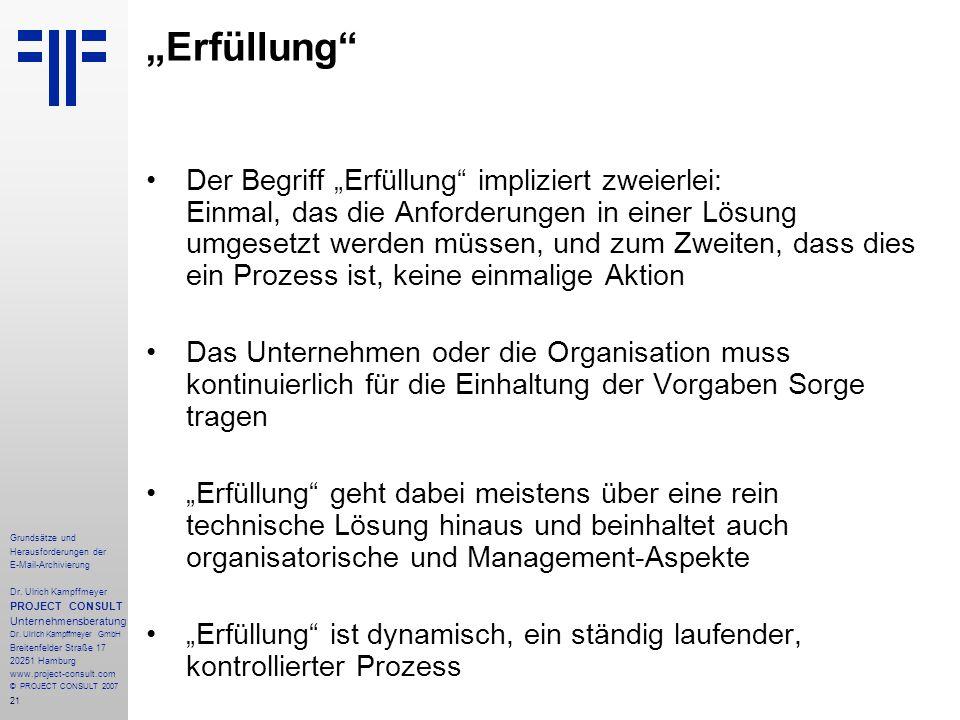 21 Grundsätze und Herausforderungen der E-Mail-Archivierung Dr. Ulrich Kampffmeyer PROJECT CONSULT Unternehmensberatung Dr. Ulrich Kampffmeyer GmbH Br