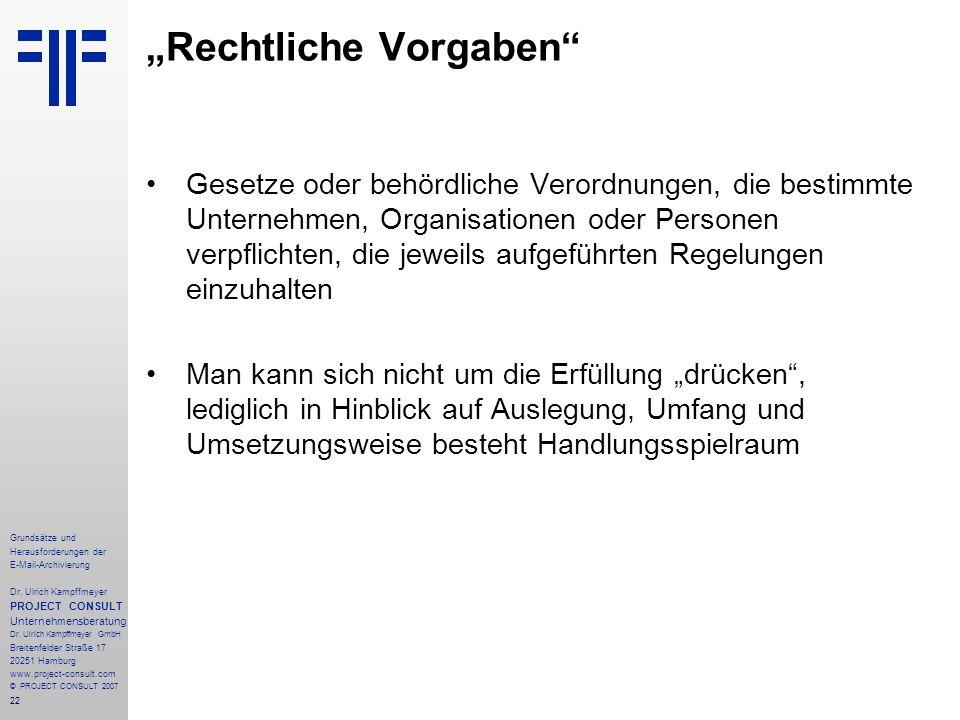 22 Grundsätze und Herausforderungen der E-Mail-Archivierung Dr. Ulrich Kampffmeyer PROJECT CONSULT Unternehmensberatung Dr. Ulrich Kampffmeyer GmbH Br