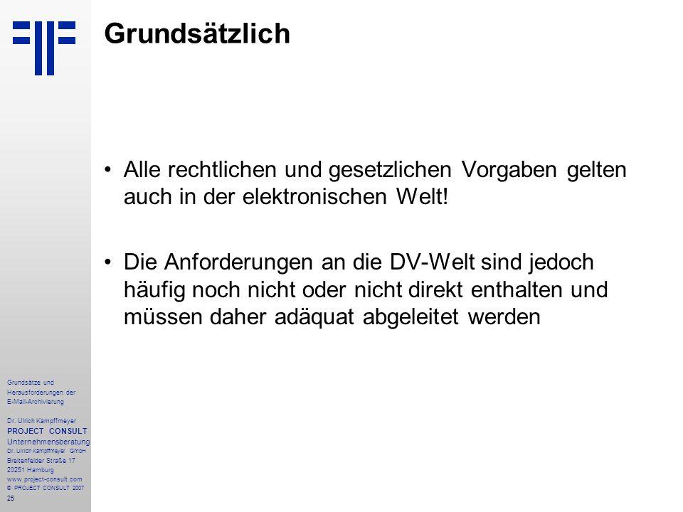 25 Grundsätze und Herausforderungen der E-Mail-Archivierung Dr. Ulrich Kampffmeyer PROJECT CONSULT Unternehmensberatung Dr. Ulrich Kampffmeyer GmbH Br