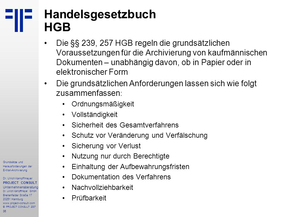 36 Grundsätze und Herausforderungen der E-Mail-Archivierung Dr. Ulrich Kampffmeyer PROJECT CONSULT Unternehmensberatung Dr. Ulrich Kampffmeyer GmbH Br