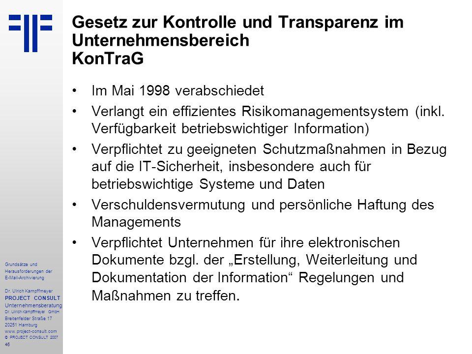 46 Grundsätze und Herausforderungen der E-Mail-Archivierung Dr. Ulrich Kampffmeyer PROJECT CONSULT Unternehmensberatung Dr. Ulrich Kampffmeyer GmbH Br