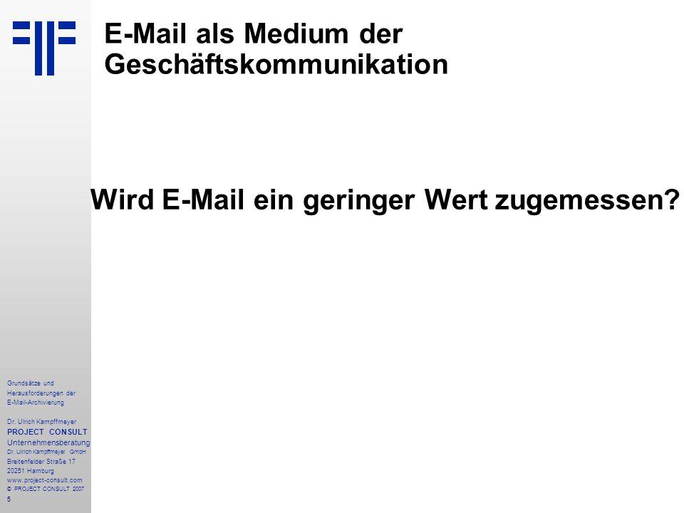 5 Grundsätze und Herausforderungen der E-Mail-Archivierung Dr. Ulrich Kampffmeyer PROJECT CONSULT Unternehmensberatung Dr. Ulrich Kampffmeyer GmbH Bre