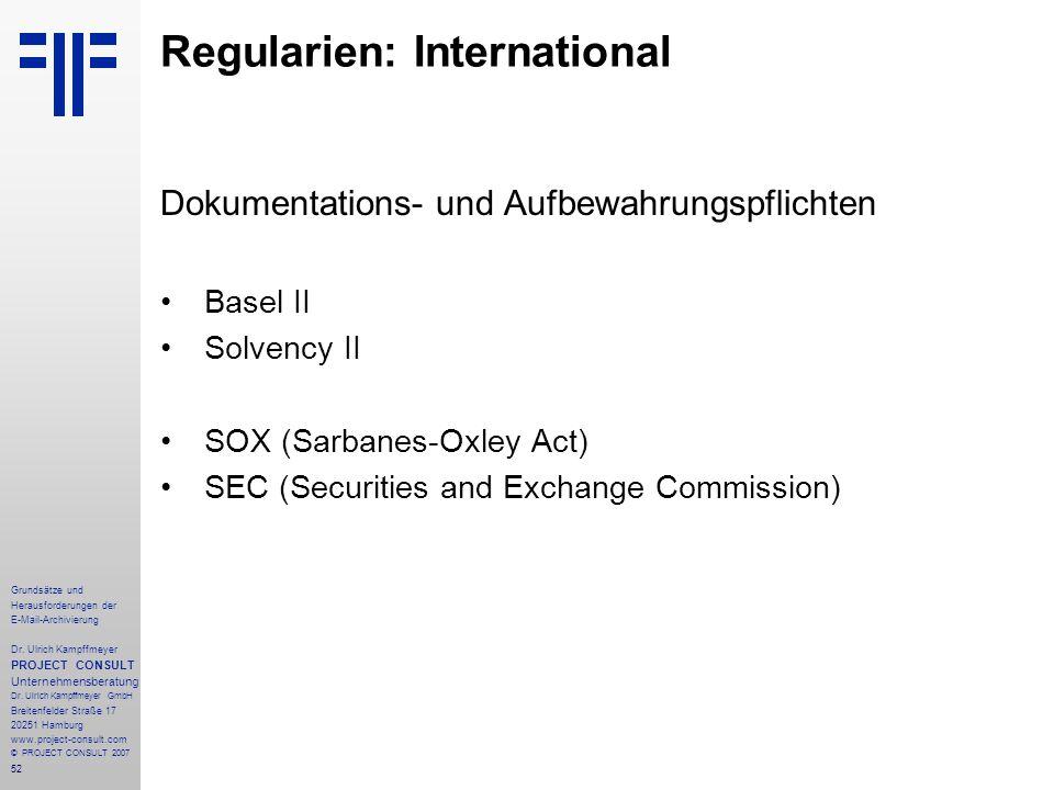 52 Grundsätze und Herausforderungen der E-Mail-Archivierung Dr. Ulrich Kampffmeyer PROJECT CONSULT Unternehmensberatung Dr. Ulrich Kampffmeyer GmbH Br
