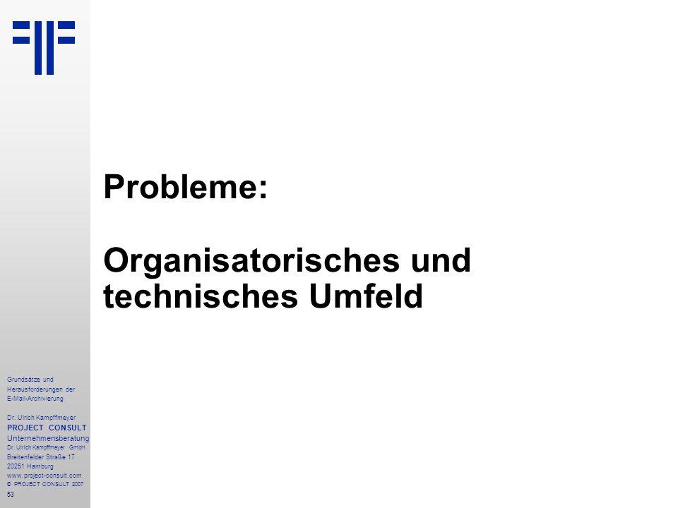 53 Grundsätze und Herausforderungen der E-Mail-Archivierung Dr. Ulrich Kampffmeyer PROJECT CONSULT Unternehmensberatung Dr. Ulrich Kampffmeyer GmbH Br