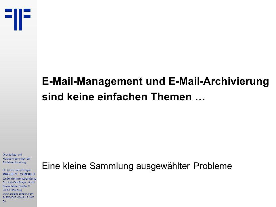 54 Grundsätze und Herausforderungen der E-Mail-Archivierung Dr. Ulrich Kampffmeyer PROJECT CONSULT Unternehmensberatung Dr. Ulrich Kampffmeyer GmbH Br