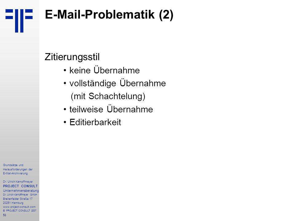 58 Grundsätze und Herausforderungen der E-Mail-Archivierung Dr. Ulrich Kampffmeyer PROJECT CONSULT Unternehmensberatung Dr. Ulrich Kampffmeyer GmbH Br