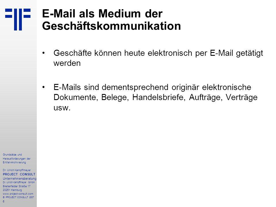 6 Grundsätze und Herausforderungen der E-Mail-Archivierung Dr. Ulrich Kampffmeyer PROJECT CONSULT Unternehmensberatung Dr. Ulrich Kampffmeyer GmbH Bre