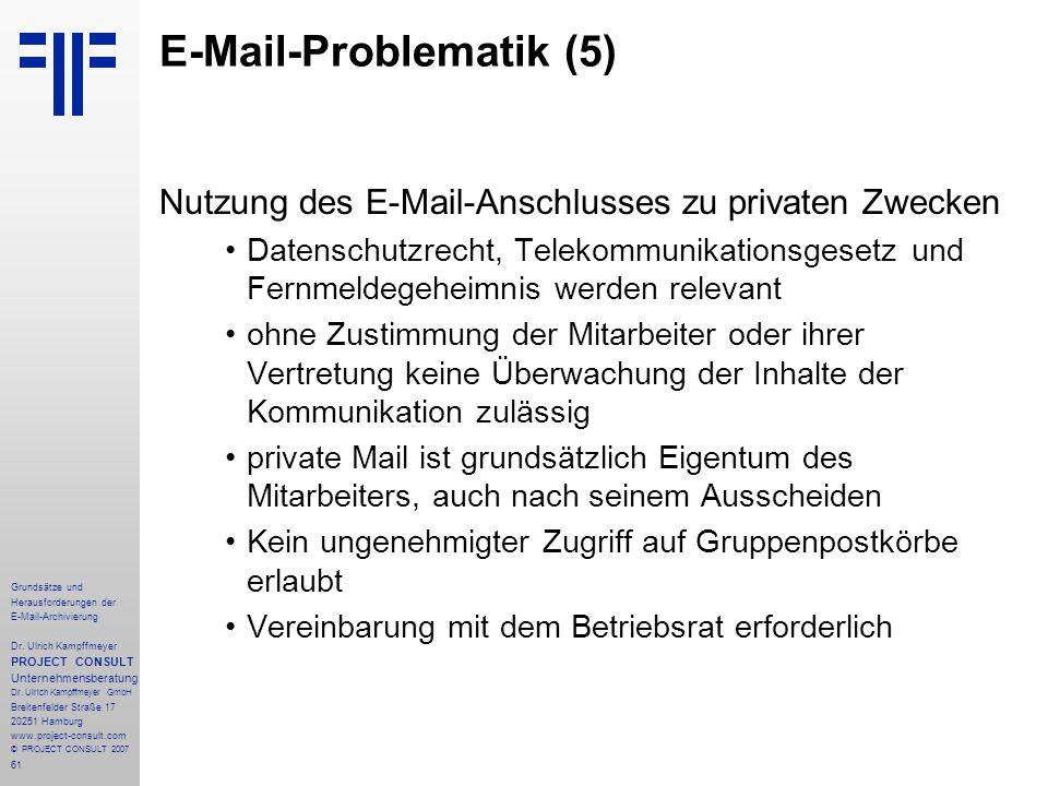61 Grundsätze und Herausforderungen der E-Mail-Archivierung Dr. Ulrich Kampffmeyer PROJECT CONSULT Unternehmensberatung Dr. Ulrich Kampffmeyer GmbH Br