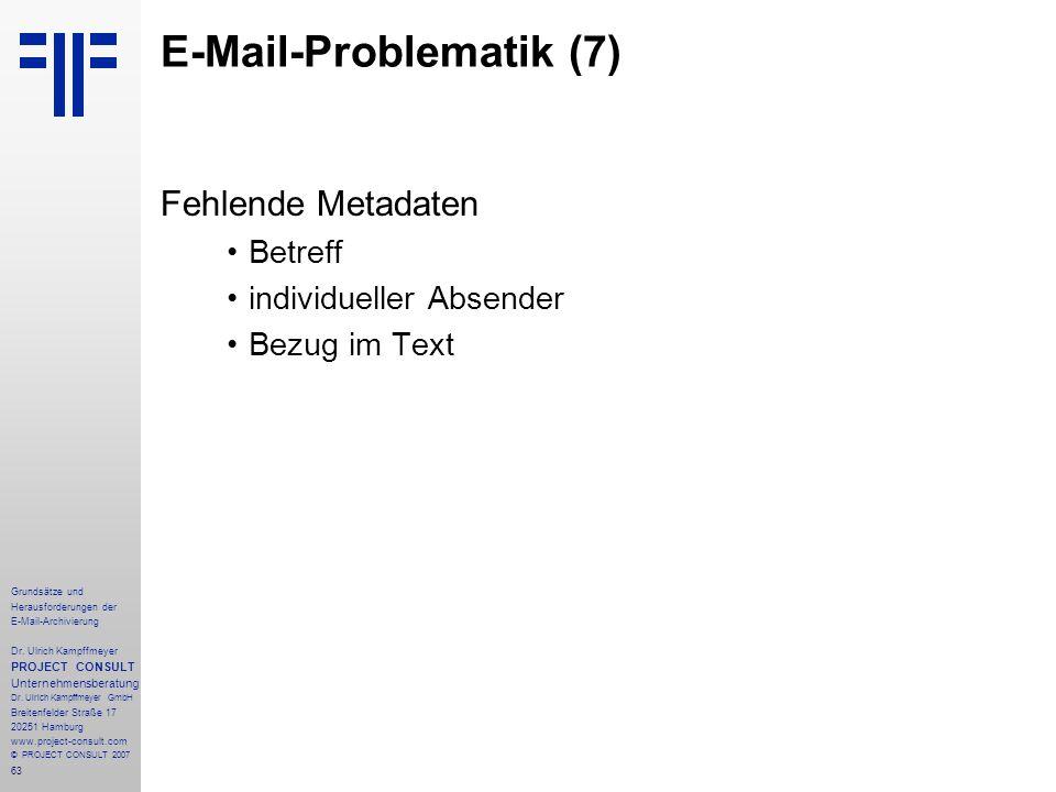 63 Grundsätze und Herausforderungen der E-Mail-Archivierung Dr. Ulrich Kampffmeyer PROJECT CONSULT Unternehmensberatung Dr. Ulrich Kampffmeyer GmbH Br