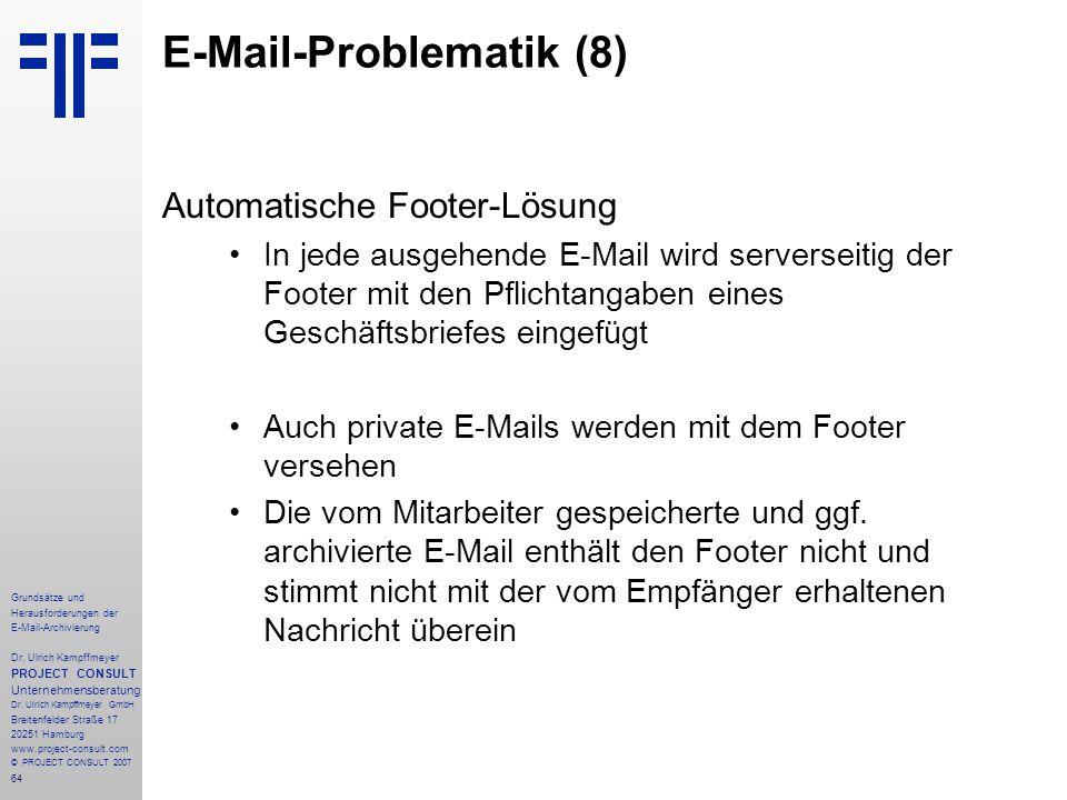64 Grundsätze und Herausforderungen der E-Mail-Archivierung Dr. Ulrich Kampffmeyer PROJECT CONSULT Unternehmensberatung Dr. Ulrich Kampffmeyer GmbH Br