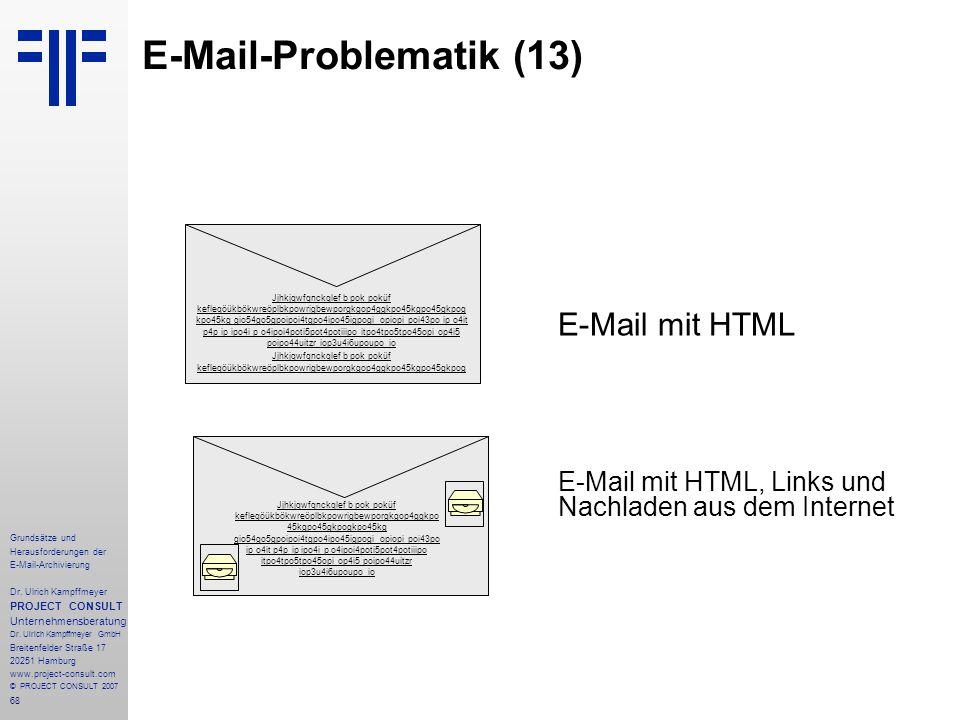 68 Grundsätze und Herausforderungen der E-Mail-Archivierung Dr. Ulrich Kampffmeyer PROJECT CONSULT Unternehmensberatung Dr. Ulrich Kampffmeyer GmbH Br
