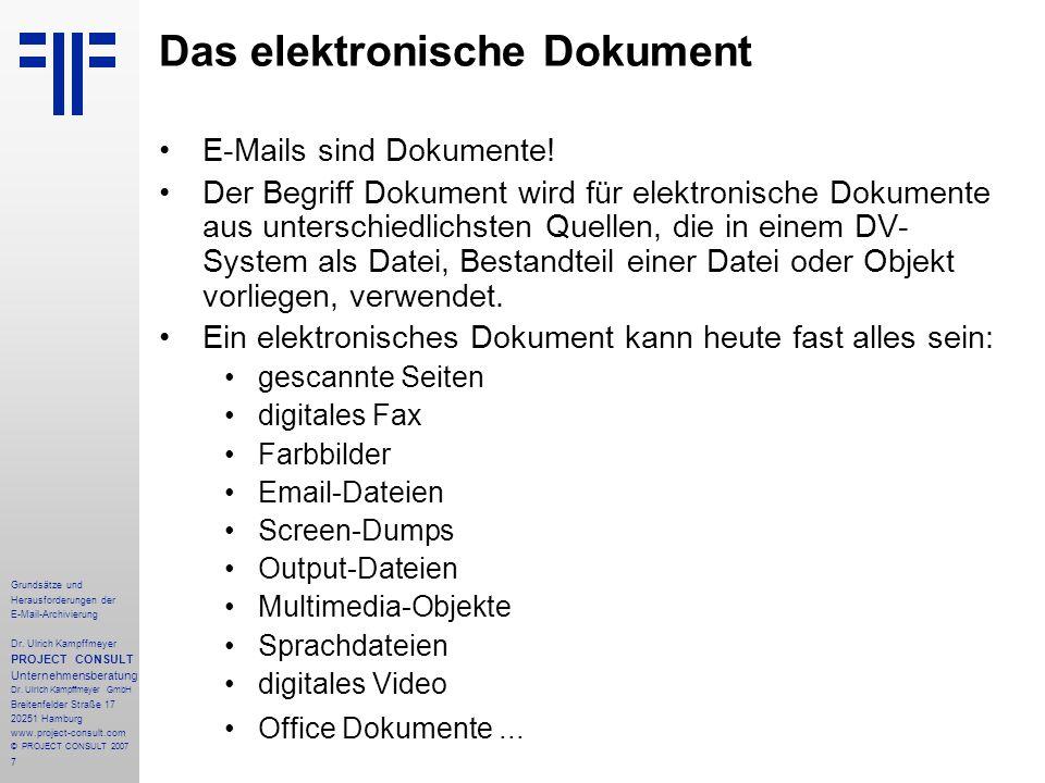 7 Grundsätze und Herausforderungen der E-Mail-Archivierung Dr. Ulrich Kampffmeyer PROJECT CONSULT Unternehmensberatung Dr. Ulrich Kampffmeyer GmbH Bre