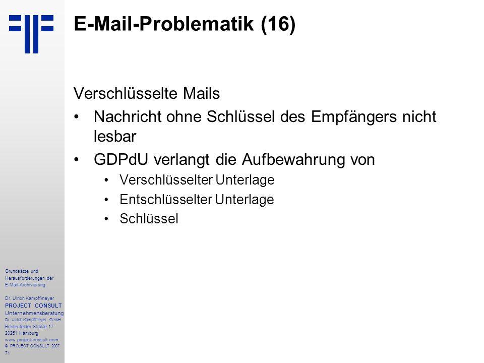 71 Grundsätze und Herausforderungen der E-Mail-Archivierung Dr. Ulrich Kampffmeyer PROJECT CONSULT Unternehmensberatung Dr. Ulrich Kampffmeyer GmbH Br