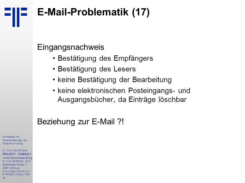 72 Grundsätze und Herausforderungen der E-Mail-Archivierung Dr. Ulrich Kampffmeyer PROJECT CONSULT Unternehmensberatung Dr. Ulrich Kampffmeyer GmbH Br