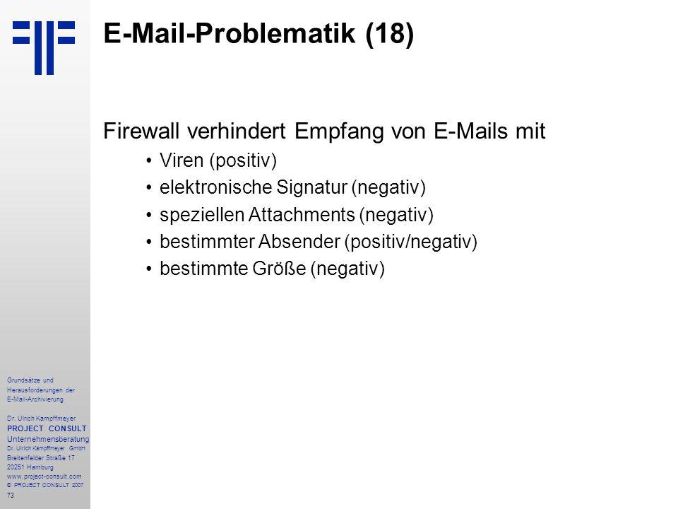 73 Grundsätze und Herausforderungen der E-Mail-Archivierung Dr. Ulrich Kampffmeyer PROJECT CONSULT Unternehmensberatung Dr. Ulrich Kampffmeyer GmbH Br