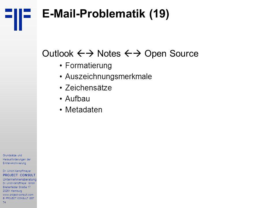 74 Grundsätze und Herausforderungen der E-Mail-Archivierung Dr. Ulrich Kampffmeyer PROJECT CONSULT Unternehmensberatung Dr. Ulrich Kampffmeyer GmbH Br