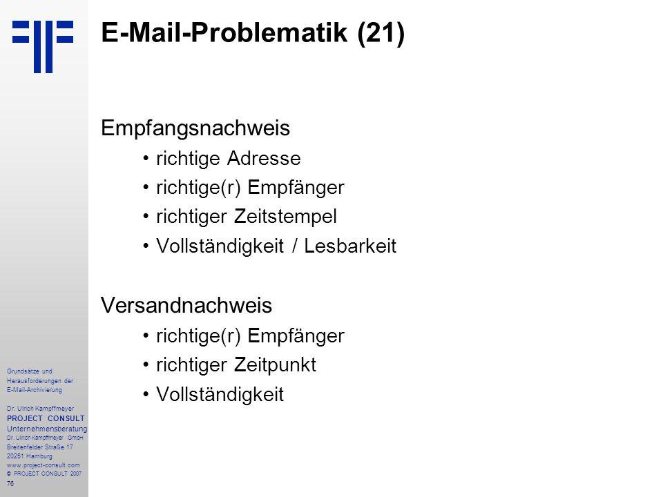 76 Grundsätze und Herausforderungen der E-Mail-Archivierung Dr. Ulrich Kampffmeyer PROJECT CONSULT Unternehmensberatung Dr. Ulrich Kampffmeyer GmbH Br