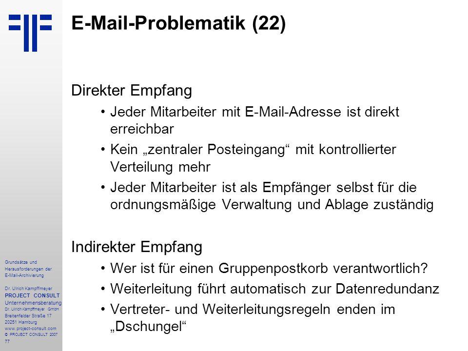 77 Grundsätze und Herausforderungen der E-Mail-Archivierung Dr. Ulrich Kampffmeyer PROJECT CONSULT Unternehmensberatung Dr. Ulrich Kampffmeyer GmbH Br