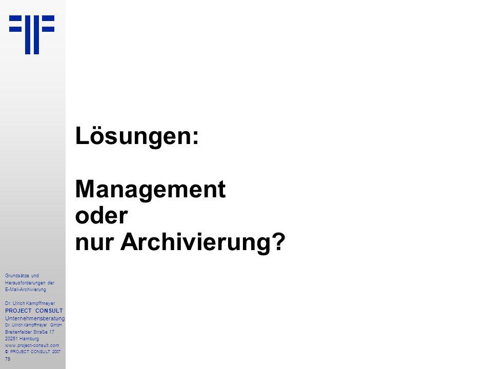 79 Grundsätze und Herausforderungen der E-Mail-Archivierung Dr. Ulrich Kampffmeyer PROJECT CONSULT Unternehmensberatung Dr. Ulrich Kampffmeyer GmbH Br