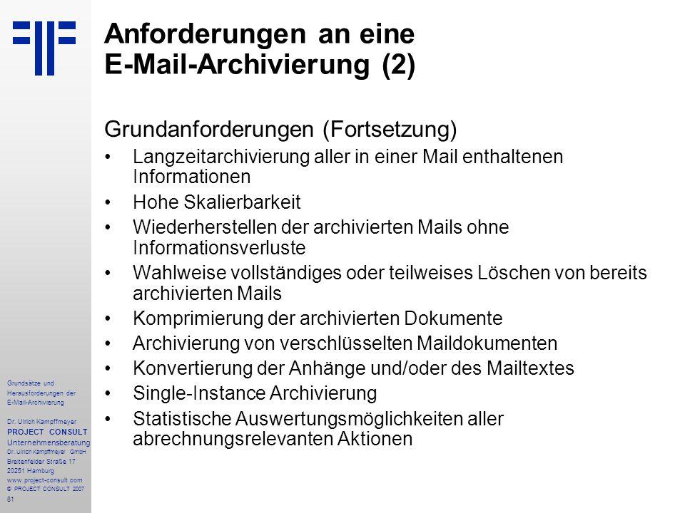 81 Grundsätze und Herausforderungen der E-Mail-Archivierung Dr. Ulrich Kampffmeyer PROJECT CONSULT Unternehmensberatung Dr. Ulrich Kampffmeyer GmbH Br